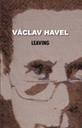 Leaving, by Václav Havel